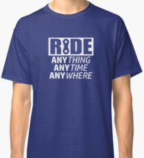 Ride, Anything, Anytime, Anywhere Classic T-Shirt