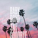Baby, Don't Say Goodbye by PrinceRobbie