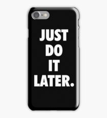 Just do it later iPhone Case/Skin