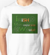 Irish A Motherfucker Would Unisex T-Shirt