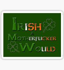 Irish A Motherfucker Would Sticker