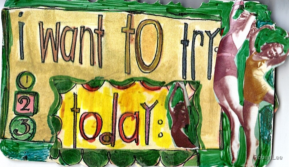 I Want To Try Today. by RobynLee