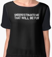 Underestimate Me That'll Be Fun Funny Quote Women's Chiffon Top
