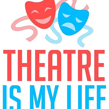 Theatre Is My Life by katrinawaffles