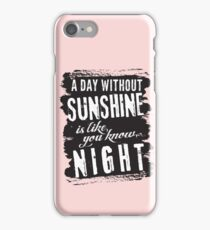 A Day without Sunshine iPhone Case/Skin