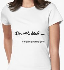 I'm not Deaf Women's Fitted T-Shirt