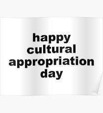 Happy cultural appropriation day Poster