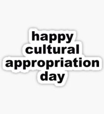 Happy cultural appropriation day Sticker