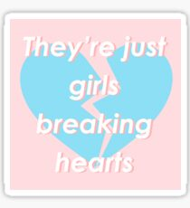 They're just girls breaking hearts Sticker