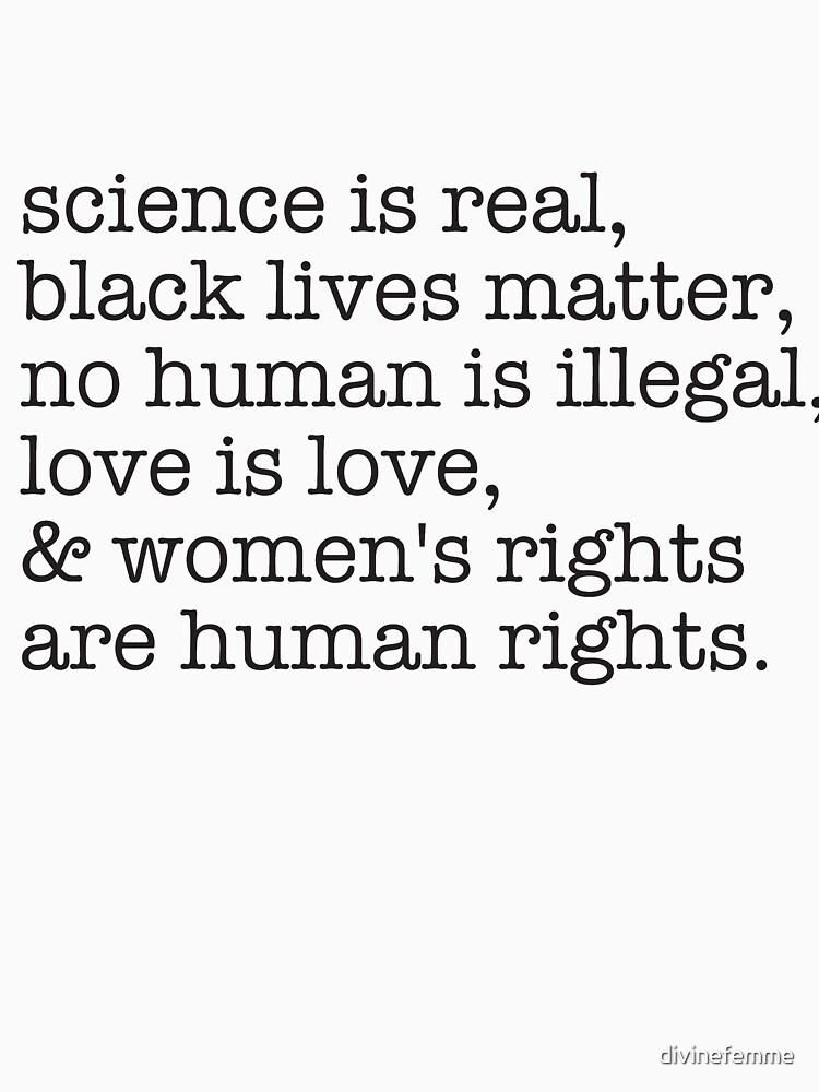 Wissenschaft ist real, schwarze Leben sind wichtig, Liebe ist Liebe und Frauenrechte sind Menschenrechte von divinefemme