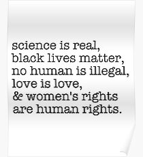Science is real, black lives matter, love is love, and womens rights are human rights Poster