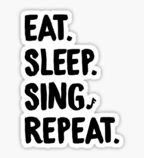 Eat. Sleep. Sing. Repeat. Sticker