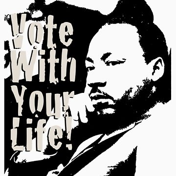 Vote with Your Life - MLK by morepraxis
