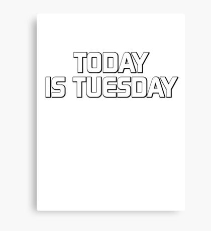 Today is Tuesday Canvas Print