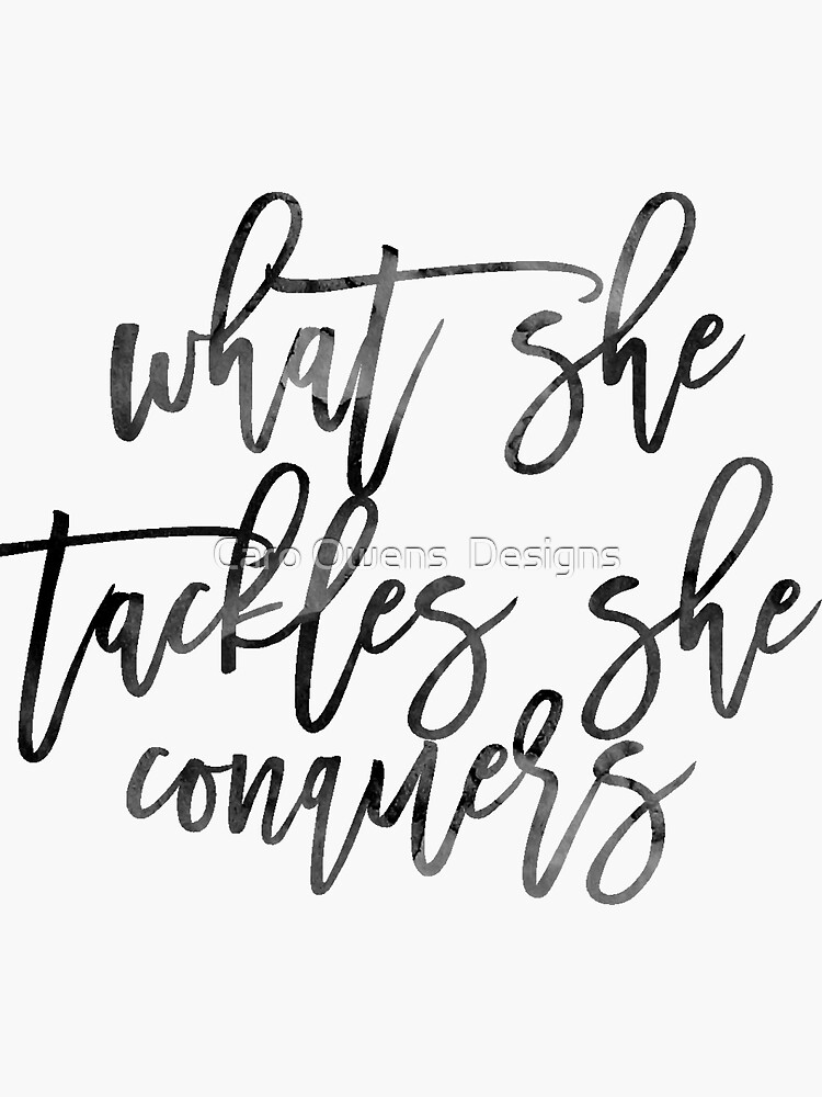 What She Tackles, She Conquers by caroowens