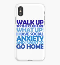 Walk up to the club like what up! I have social anxiety and I want to go home iPhone Case