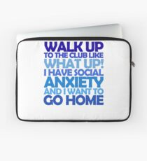 Walk up to the club like what up! I have social anxiety and I want to go home Laptop Sleeve