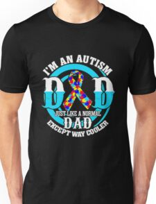 I'm an autism dad just like a normal dad except way cooler Unisex T-Shirt