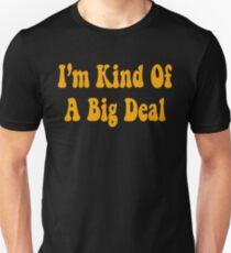 I'm Kind Of A Big Deal  Unisex T-Shirt