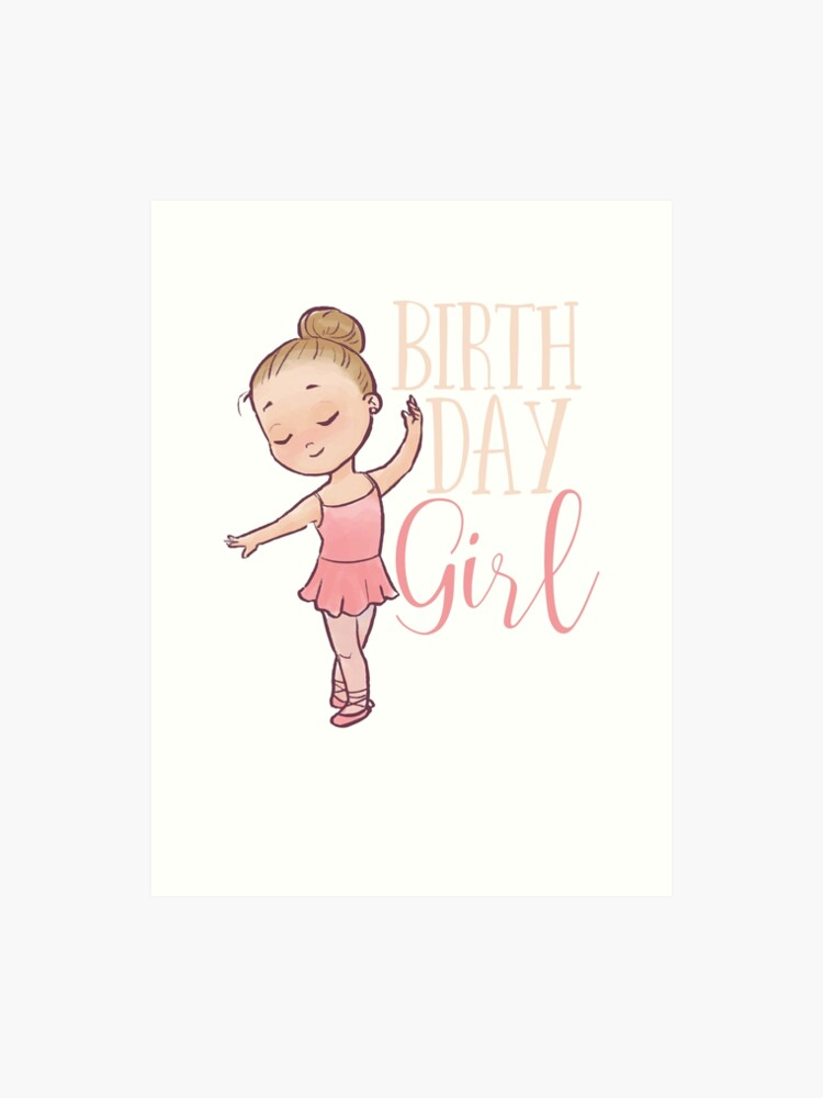Birthday Girl Ballerina Dancer - Happy Birthday Little Girl | Art Print