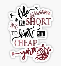Life is too short to knit with cheap yarn - knitting, knitter, knit, yarn Sticker