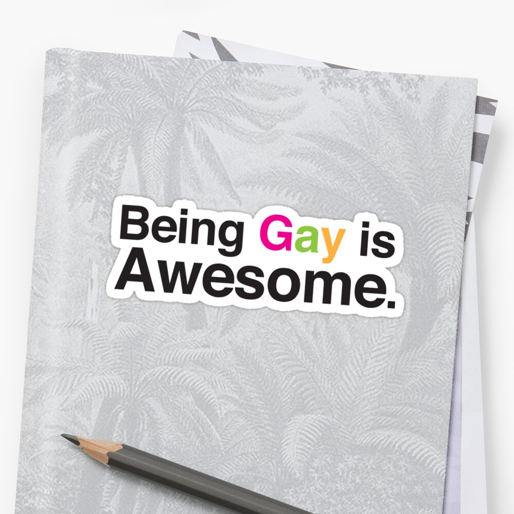 Being gay is awesome