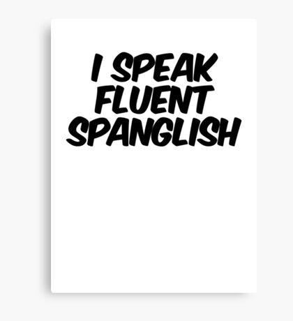 I speak fluent spanglish Canvas Print