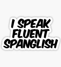 I speak fluent spanglish Sticker