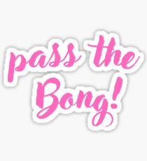 Pass the bong Sticker