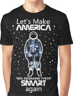 Neil deGrasse Tyson - Let's Make America Smart Again Graphic T-Shirt