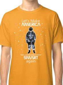 Neil deGrasse Tyson - Let's Make America Smart Again Classic T-Shirt