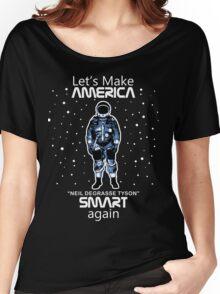 Neil deGrasse Tyson - Let's Make America Smart Again Women's Relaxed Fit T-Shirt