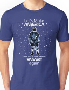 Neil deGrasse Tyson - Let's Make America Smart Again Unisex T-Shirt