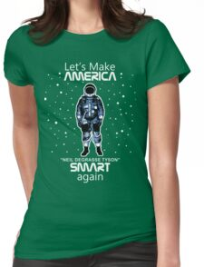 Neil deGrasse Tyson - Let's Make America Smart Again Womens Fitted T-Shirt
