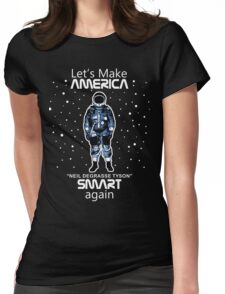 Neil deGrasse Tyson - Let's Make America Smart Again Womens Fitted T-Shirt