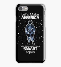 Neil deGrasse Tyson - Let's Make America Smart Again iPhone Case/Skin