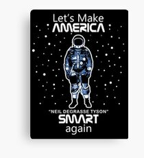 Neil deGrasse Tyson - Let's Make America Smart Again Canvas Print