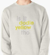 Is It Dodie Yellow Tho?  Pullover