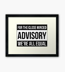 For The Close Minded - ADVISORY - We're All EQUAL Framed Print