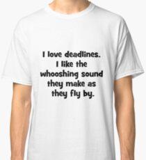 Deadlines Classic T-Shirt