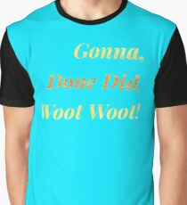 Gonna, Done Did, Woot Woot! Graphic T-Shirt