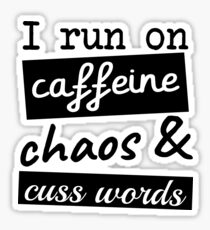 I run on caffeine chaos & cuss words Sticker