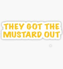 They got the Mustard OUT Sticker