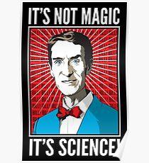 Bill Nye - It's Not Magic, It's Science Poster