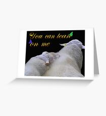 You can lean on me Greeting Card