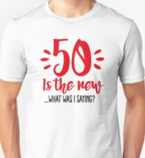 50 is the new ...What was I saying? T-Shirt
