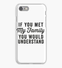 If You Met My Family, You Would Understand iPhone Case/Skin