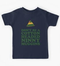 Don't Be A Cotton Headed Ninny Muggins Kids Tee