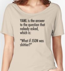 YAML is the answer to the question no one asked - what if JSON was shittier? Women's Relaxed Fit T-Shirt
