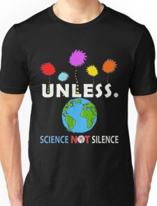Unless Science Not Silence T-shirt  Unisex T-Shirt